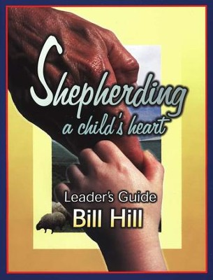 Shepherding a Child's Heart: Leader's Guide  -     By: Bill Hill