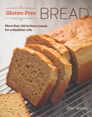 Gluten-Free Bread   -     By: Ellen Brown