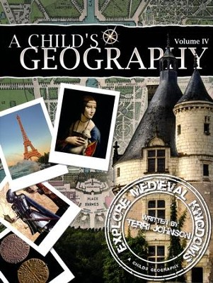 A Child's Geography Volume IV: Explore Medieval Kingdoms   -     By: Terri Johnson