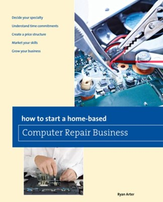 How to Start a Home-based Computer Repair Business  -     By: Ryan Arter