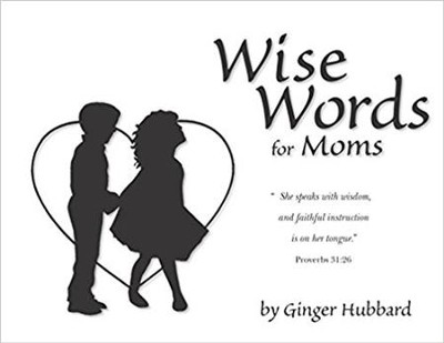 Wise Words for Moms  -     By: Ginger Hubbard