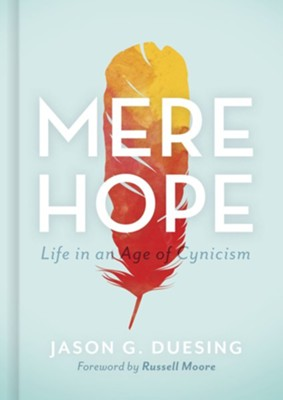 Mere Hope: Life in an Age of Cynicism  -     By: Jason G.. Duesing