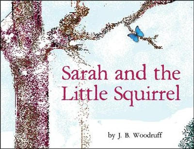 Sarah And The Little Squirrel  -     By: Joy Woodruff