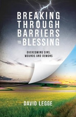 Breaking Through Barriers To Blessing: Overcoming Sins, Wounds And Demons  -     By: David Legge
