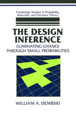 The Design Inference: Eliminating Chance Through Small Probabilities Trade Paper  -     By: William A. Dembski