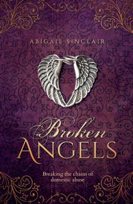 Broken Angels: Breaking The Chains Of Domestic Abuse  -     By: Abigail Sinclair