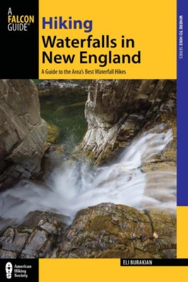 Hiking Waterfalls in New England: A Guide to the State's Best Waterfall Hikes  -     By: Eli Burakian