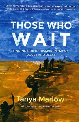 Those Who Wait: Finding God In Disappointment, Doubt, And Delay  -     By: Tanya Marlow