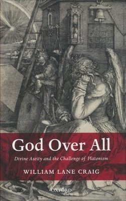 God Over All: Divine Aseity and the Challenge of  Platonism  -     By: William Lane Craig
