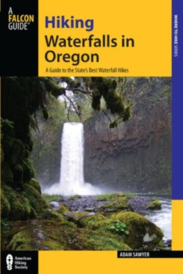 Hiking Waterfalls in Oregon: A Guide to the State's Best Waterfall Hikes  -     By: Adam Sawyer