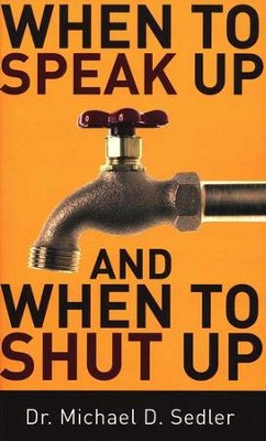 When to Speak Up and When To Shut Up  -     By: Dr. Michael D. Sedler