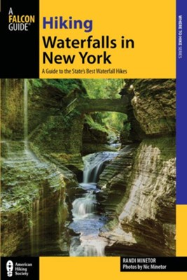 Hiking Waterfalls in New York: A Guide to the State's Best Waterfall Hikes  -     By: Randi Minetor