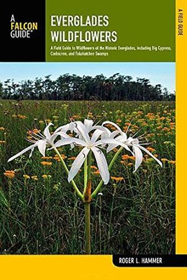 Everglades Wildflowers, 2nd Edition: A Field Guide to Wildflowers of the Historic Everglades, including Big Cypress, Corkscrew, and Fakahatchee Swamps  -     By: Roger L. Hammer