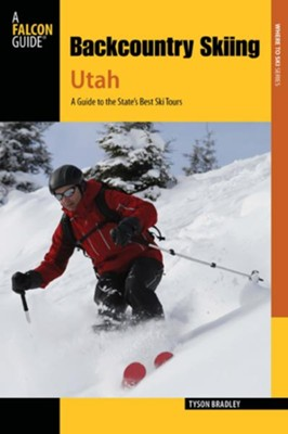Backcountry Skiing Utah, 3rd Edition  -     By: Tyson Bradley
