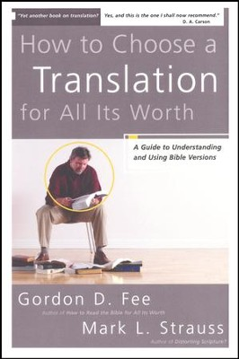 How to Choose a Translation for All Its Worth:  A Guide to Understanding and Using Bible Versions  -     By: Gordon D. Fee, Mark L. Strauss
