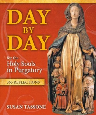 Day By Day for the Holy Souls in Purgatory: 365 Reflections  -     By: Susan Tassone