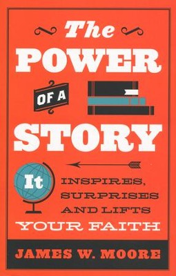 The Power of Story: It Inspires, Surprises, and Lifts Your Faith  -     By: James W. Moore