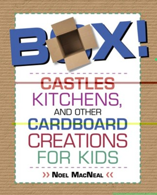 Box!: Castles, Kitchens, Costumes, and Other Cardboard Creations  -     By: Noel MacNeal, Kerry Sparks