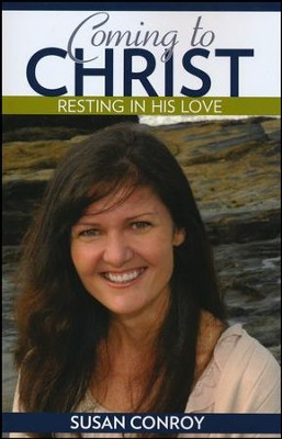 Coming to Christ: Resting In His Love  -     By: Susan Conroy