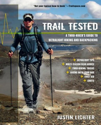 Trail Tested: A Thru-Hiker's Guide to Ultralight Hiking and Backpacking  -     By: Justin Lichter