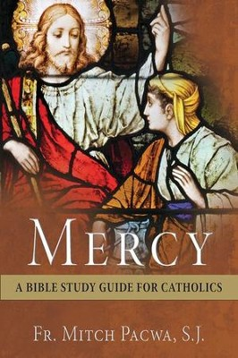 Mercy: A Bible Study Guide for Catholics  -     By: Father Mitch Pacwa S.J.