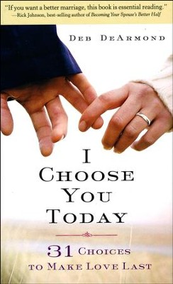 I Choose You Today: 31 Choices to Make Love Last  -     By: Deb DeArmond