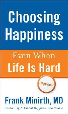 Choosing Happiness Even When Life Is Hard  -     By: Frank Minirth