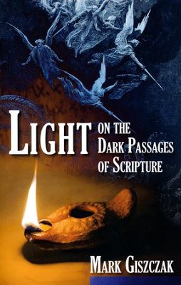 Light on the Dark Passages of Scripture  -     By: Mark Giszczak