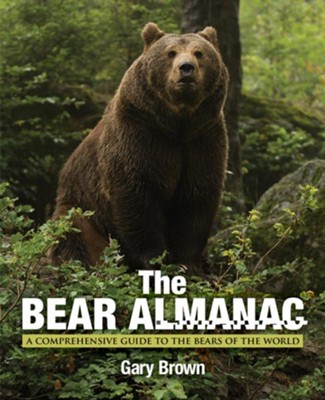 The Bear Almanac, 2nd Edition: A Comprehensive Guide to the Bears of the World  -     By: Gary Brown