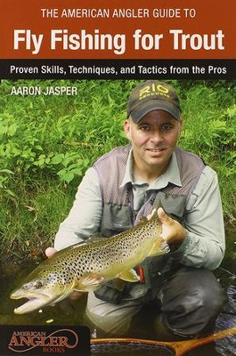 The American Angler Guide to Fly Fishing for Trout: Proven Skills, Techniques, and Tactics from the Pros  -     By: Aaron Jasper