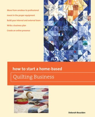 How to Start a Home-based Quilting Business: Deborah Bouziden ...
