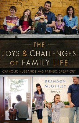 The Joys & Challenges of Family Life: Catholic Husbands and Fathers Speak Out  -