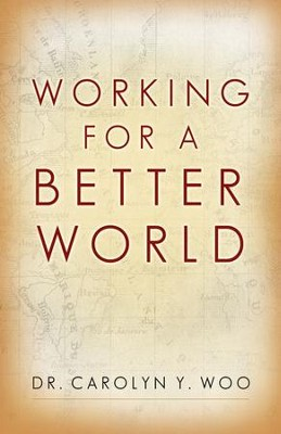 Working for a Better World: God Neighbor Self  -     By: Dr. Carolyn Y. Woo