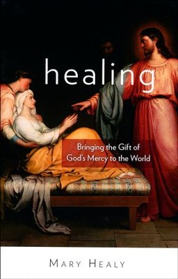 Healing: Bringing the Gift of God's Mercy to the World  -     By: Mary Healy