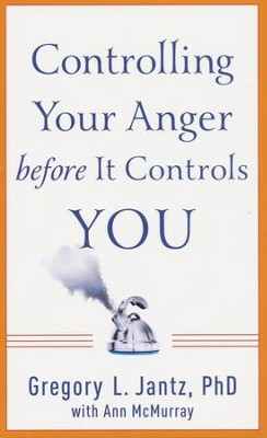 Controlling Your Anger Before It Controls You   -     By: Gregory L. Jantz, Ann McMurray