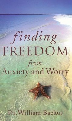 Finding Freedom from Anxiety and Worry  -     By: William Backus