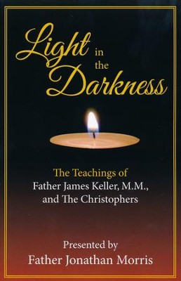 Light in the Darkness: The Teachings of Father James Keller, M.M. and The Christophers  -     By: Father Jonathan Morris
