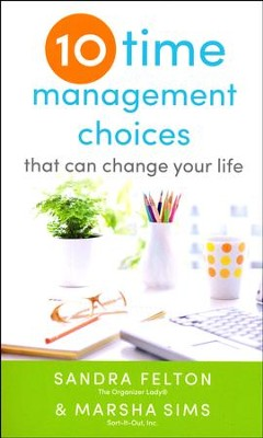 Ten Time Management Choices That Can Change Your Life  -     By: Sandra Felton, Marsha Sims