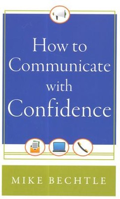 How to Communicate with Confidence  -     By: Mike Bechtle