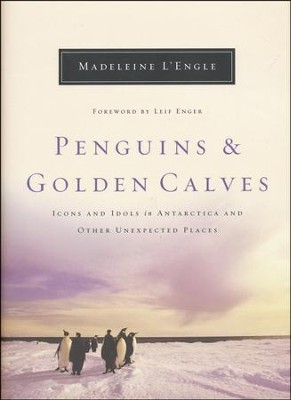 Penguins & Golden Calves: Icons and Idols in Antarctica and Other Unexpected Places  -     By: Madeleine L'Engle