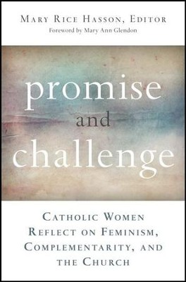 Promise and Challenge: Catholic Women Reflect on Feminism, Complementarity, and the Church  -