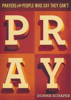 Prayers For People Who Say They Can't Pray  -     By: Donna Schaper