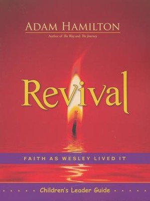 Revival Children's Leader Guide: Faith as Wesley Lived It  -     By: Adam Hamilton