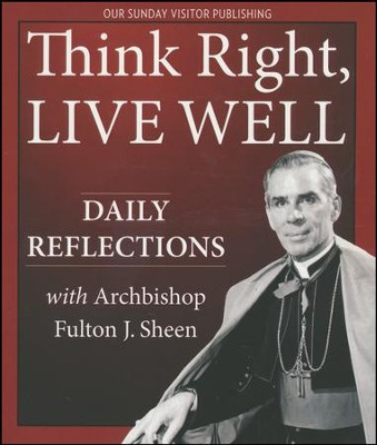 Think Right, Live Well: Daily Reflections with Archbishop Fulton J. Sheen  -     By: Archbishop Fulton J. Sheen