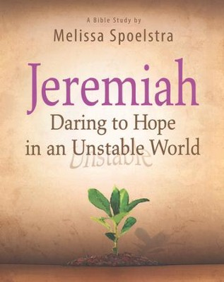 Jeremiah - Women's Bible Study Participant Book: Daring to Hope in an Unstable World  -     By: Melissa Spoelstra