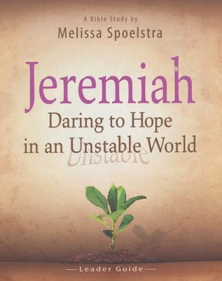 Jeremiah - Women's Bible Study Leader Guide: Daring to Hope in an Unstable World  -     By: Melissa Spoelstra