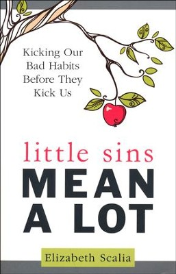 Little Sins Mean a Lot: Kicking Our Bad Habits Before They Kick Us  -     By: Elizabeth Scalia