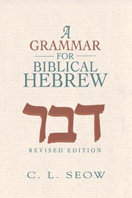 A Grammar for Biblical Hebrew (Revised Edition)  -     By: C.L. Seow