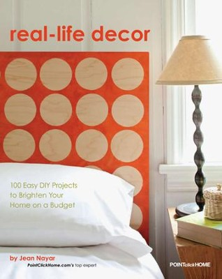 Real Life Decor: 100 Easy DIY Projects to Brighten Your Home on a Budget - eBook  -     By: Jean Nayar