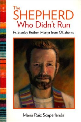 The Shepherd Who Didn't Run: Fr. Stanley Rother, Martyr from Oklahoma  -     By: Maria Ruiz Scaperlanda